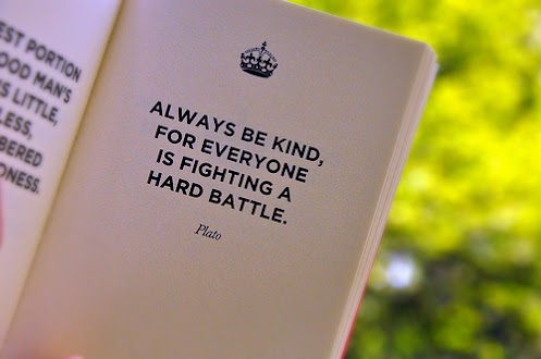pic borrowed from https://ahechoes.files.wordpress.com/2013/12/always-be-kind-for-everyone-is-fighting-a-hard-battle-plato-quote.jpg